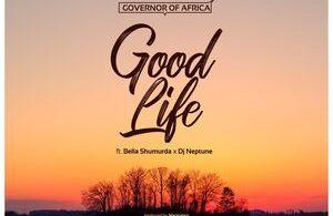Governor of Africa ft Bella Shmurda and DJ Neptune Good life artwork