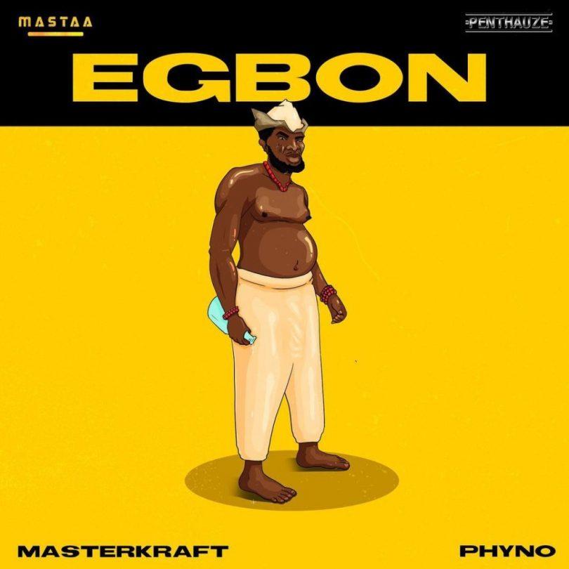 masterkraft ft phyno Egbon artwork