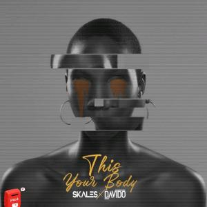 Skales ft Davido Your Body Mp3