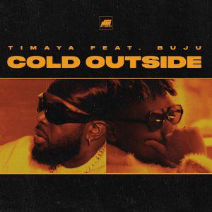 Timaya - Cold outside ft Buju